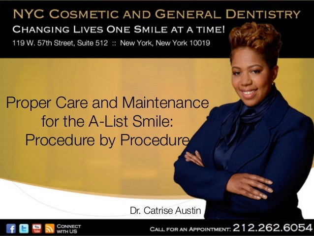 Proper Care and Maintenance for the A-List Smile:! Procedure by Procedure   Dr. Catrise Austin