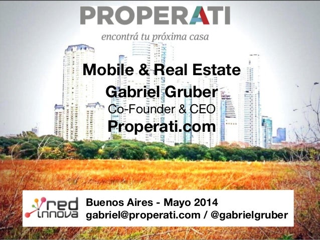 Buenos Aires - Mayo 2014 gabriel@properati.com / @gabrielgruber Mobile & Real Estate Gabriel Gruber Co-Founder & CEO Prope...