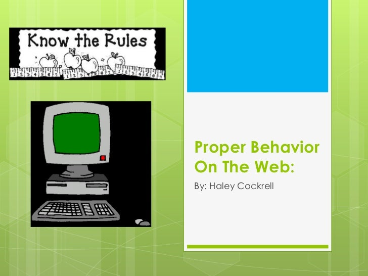 Proper BehaviorOn The Web:By: Haley Cockrell