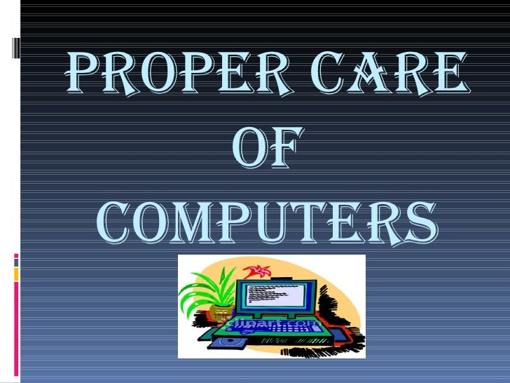 PROPER CARE OF COMPUTERS