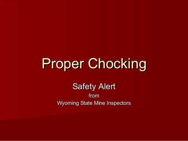 Proper ChockingProper Chocking Safety AlertSafety Alert fromfrom Wyoming State Mine InspectorsWyoming State Mine Inspectors