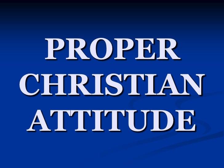 PROPER CHRISTIAN ATTITUDE<br />