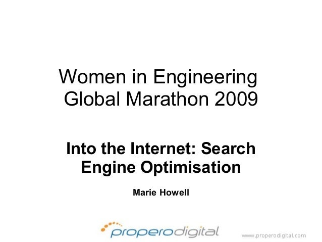 Women in EngineeringGlobal Marathon 2009Into the Internet: Search  Engine Optimisation        Marie Howell