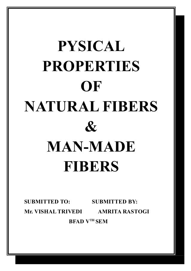 PYSICAL PROPERTIES OF NATURAL FIBERS & MAN-MADE FIBERS SUBMITTED TO: Mr. VISHAL TRIVEDI  SUBMITTED BY: AMRITA RASTOGI  BFA...