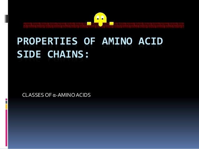 PROPERTIES OF AMINO ACID SIDE CHAINS: CLASSESOF α-AMINOACIDS