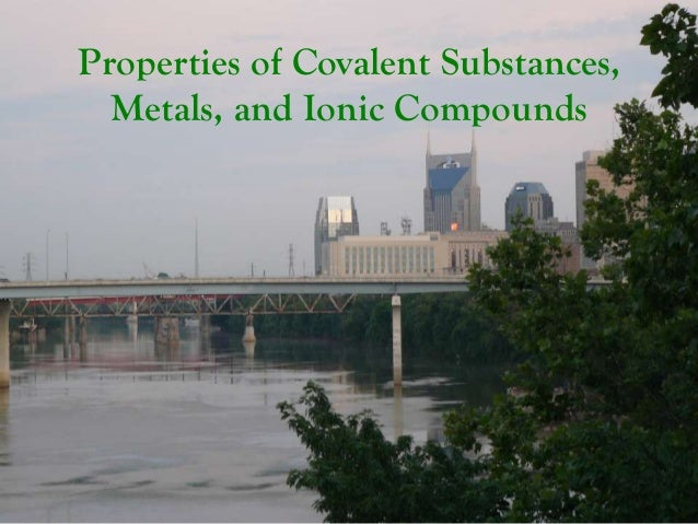 Properties of Covalent Substances,  Metals, and Ionic Compounds