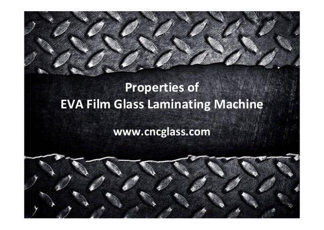 Properties of EVA Film Glass Laminating Machine www.cncglass.com