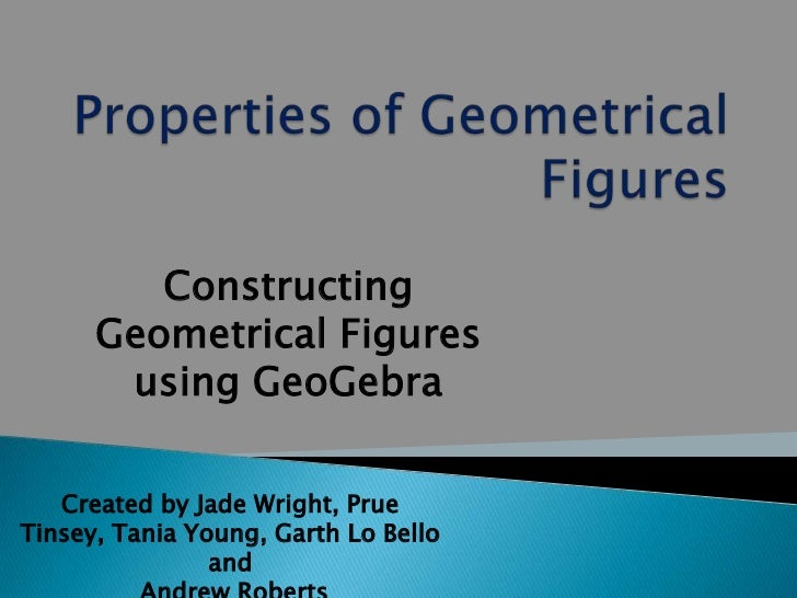 Constructing      Geometrical Figures       using GeoGebra   Created by Jade Wright, PrueTinsey, Tania Young, Garth Lo Bel...