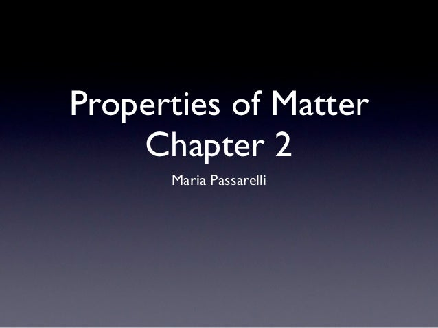 Properties of Matter    Chapter 2      Maria Passarelli