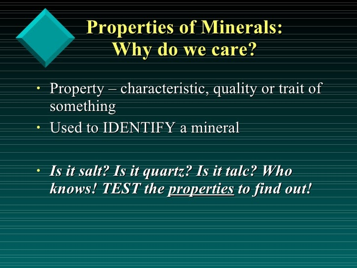 Characteristic Properties of Minerals Properties of Minerals Why do