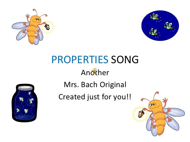 PROPERTIES SONG<br />Another <br />Mrs. Bach Original<br />Created just for you!!<br />