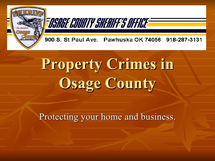 Property Crimes in Osage County Protecting your home and business.