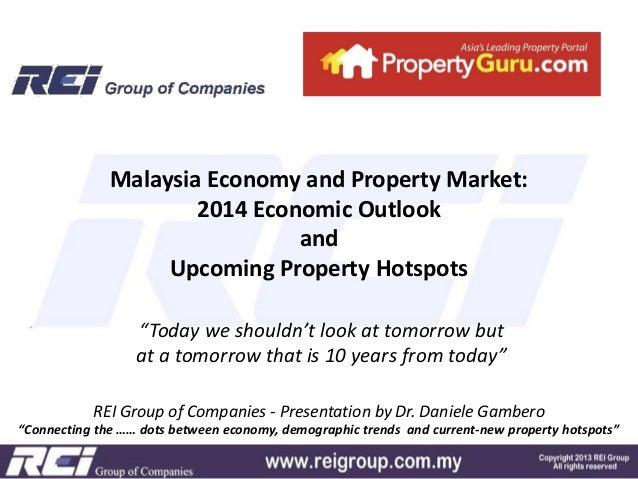 "Malaysia Economy and Property Market: 2014 Economic Outlook and Upcoming Property Hotspots ""Today we shouldn't look at tom..."