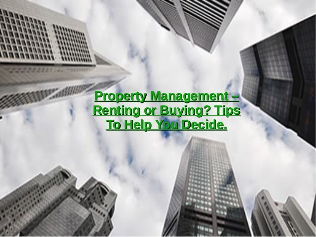 Property Management –Property Management – Renting or Buying? TipsRenting or Buying? Tips To Help You Decide.To Help You D...