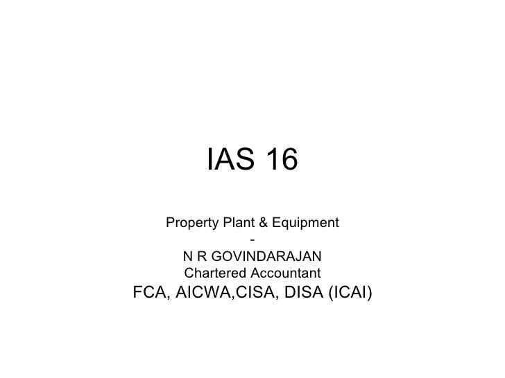 IAS 16 Property Plant & Equipment - N R GOVINDARAJAN Chartered Accountant FCA, AICWA,CISA, DISA (ICAI)