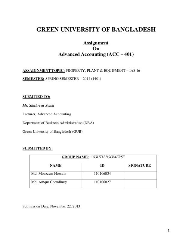 1 GREEN UNIVERSITY OF BANGLADESH Assignment On Advanced Accounting (ACC – 401) ASSAIGNMENT TOPIC: PROPERTY, PLANT & EQUIPM...