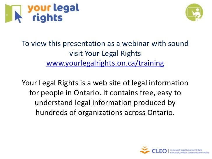 To view this presentation as a webinar with sound               visit Your Legal Rights       www.yourlegalrights.on.ca/tr...