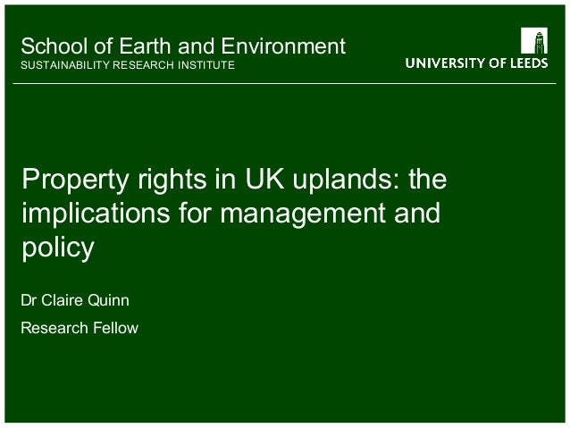 School of Earth and Environment SUSTAINABILITY RESEARCH INSTITUTE Property rights in UK uplands: the implications for mana...