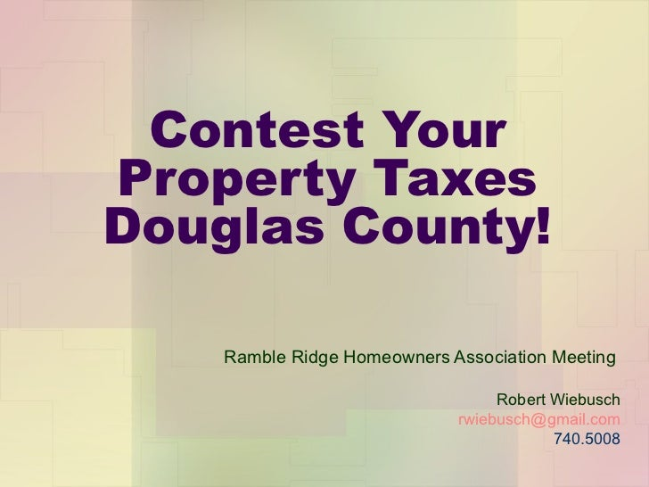 Contest Your Property Taxes Douglas County! Ramble Ridge Homeowners Association Meeting  Robert Wiebusch [email_address] 7...