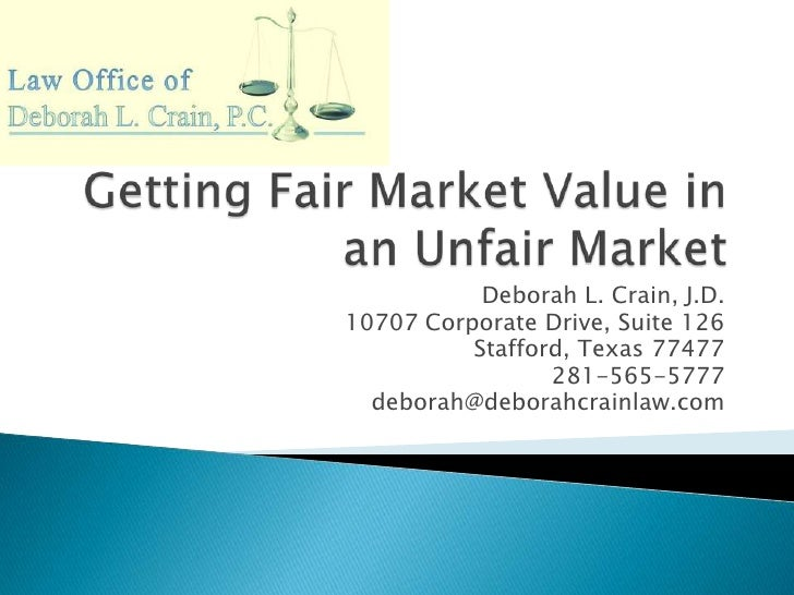 Getting Fair Market Value in an Unfair Market<br />Deborah L. Crain, J.D.<br />10707 Corporate Drive, Suite 126<br />Staff...