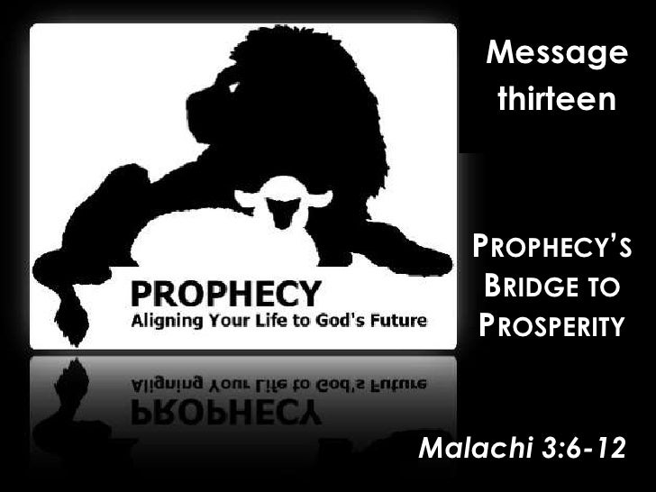Message<br />thirteen<br />Prophecy's Bridge to Prosperity<br />Malachi 3:6-12<br />
