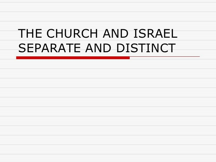 THE CHURCH AND ISRAELSEPARATE AND DISTINCT