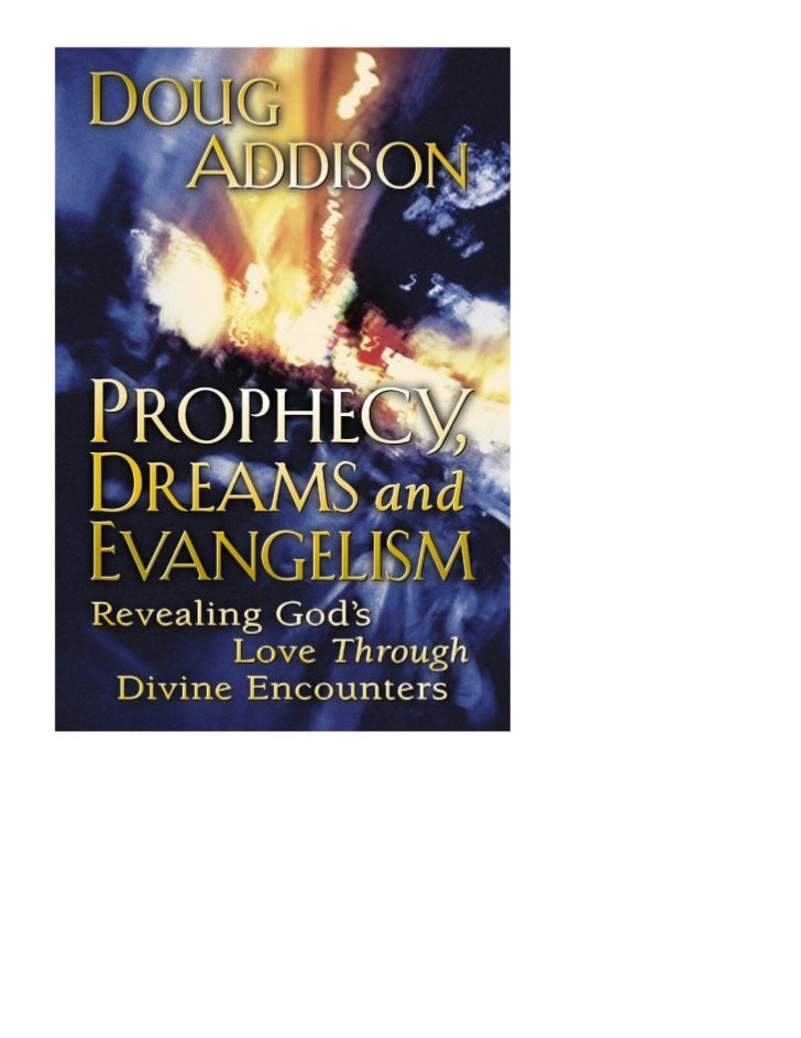 This  is  a  promotional  copy  of  Prophecy  Dreams  and  Evangelism  by  Doug  Addison      You  can  share  it  with  u...