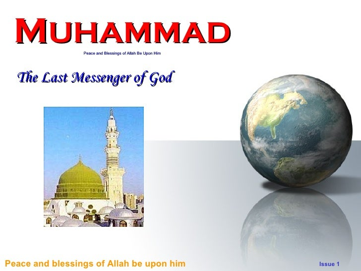 M UHAMMAD Peace and Blessings of Allah Be Upon Him The Last Messenger of God
