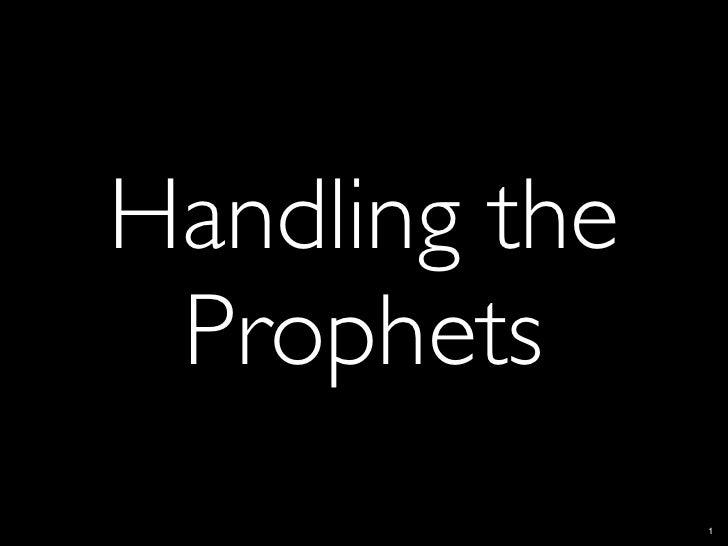 Handling the  Prophets                1