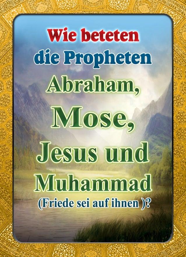 Wie Beteten die Propheten Abraham, Mose, Jesus und Muhammad (Friede sei auf ihnen ) ?