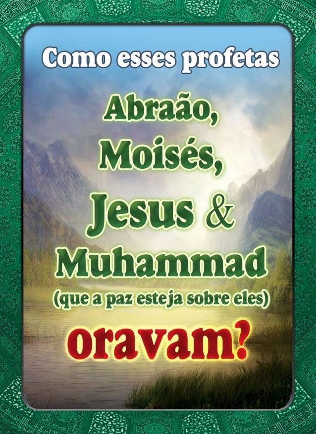Como esses profetas Abraão, Mosisés, Jesus e Muhammad (que a paz esteja sobre eles Oravam ?