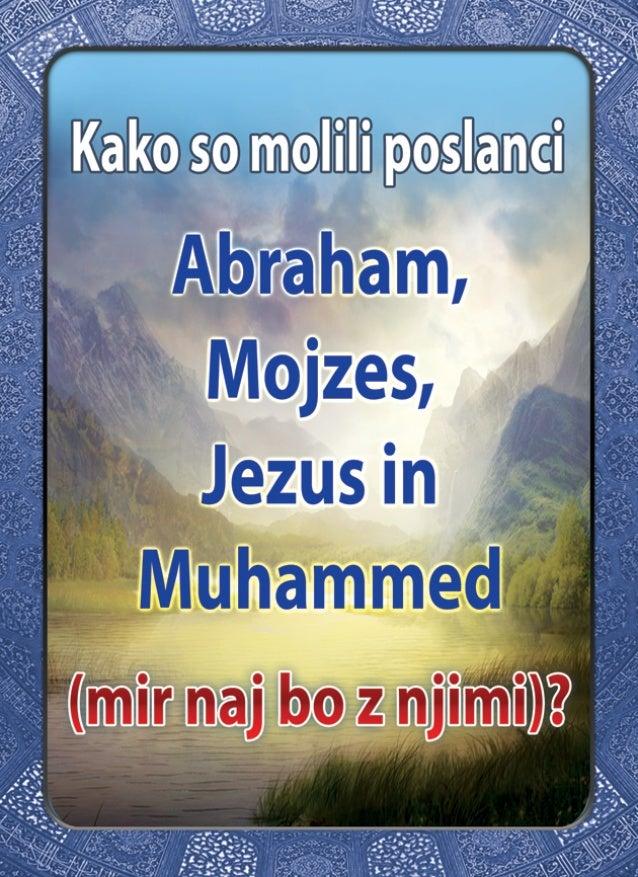 Kako so molili poslanci Abraham, Mojzes, Jezus in Muhammed ( mir naj bo z njimi ) ?