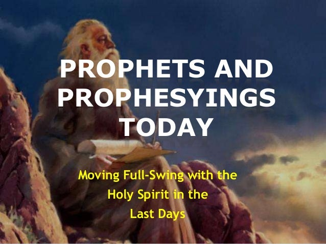 PROPHETS AND PROPHESYINGS TODAY Moving Full-Swing with the  Holy Spirit in the Last Days