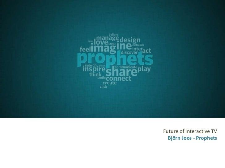 Future of Interactive TV  Björn Joos - Prophets