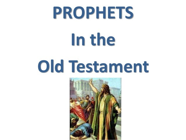 prophets of the old testament The old testament prophets and if you say in your heart, 'how shall we know the word which the lord has not spoken'--when a prophet speaks in the name of the lord, if the thing does not happen or come to pass, that is.
