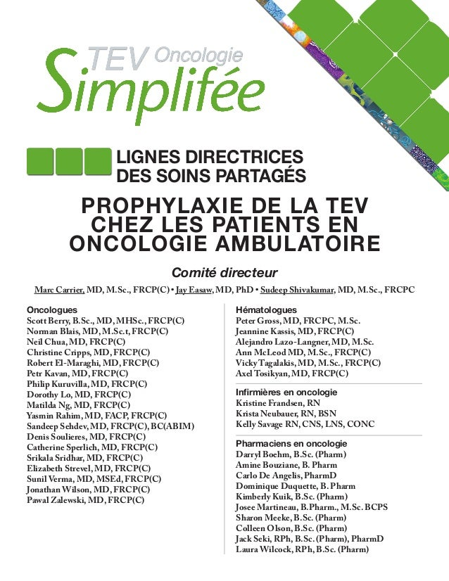 PROPHYLAXIE DE LA TEV CHEZ LES PATIENTS EN ONCOLOGIE AMBULATOIRE Comité directeur Marc Carrier, MD, M.Sc., FRCP(C) • Jay E...