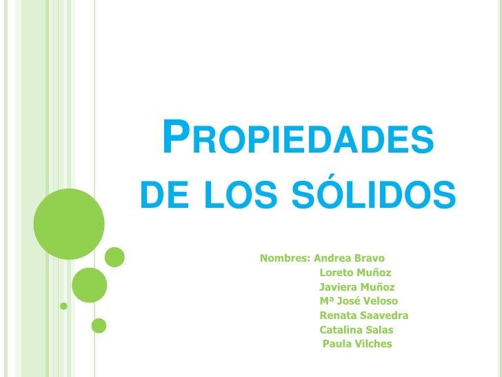 Propiedades de los sólidos<br />Nombres: Andrea Bravo  <br />                                                             ...