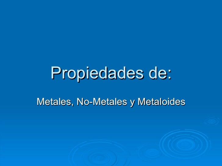 Propiedades de: Metales, No-Metales y Metaloides