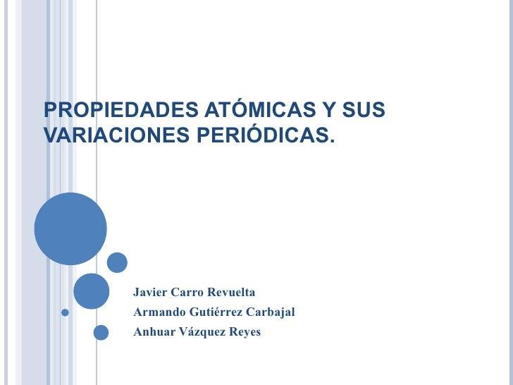 Propiedades atómicas y sus variaciones periódicas