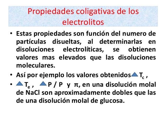 Propiedades coligativas de los             electrolitos• Estas propiedades son función del numero de  partículas disueltas...