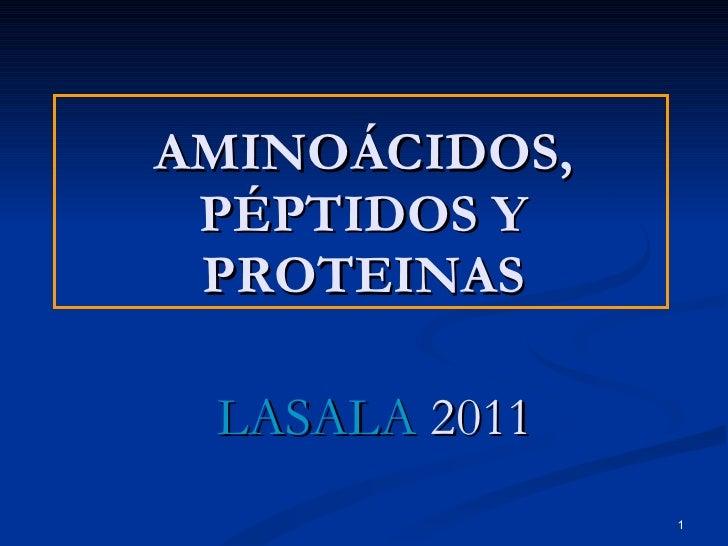 AMINOÁCIDOS, PÉPTIDOS Y PROTEINAS LASALA  2011