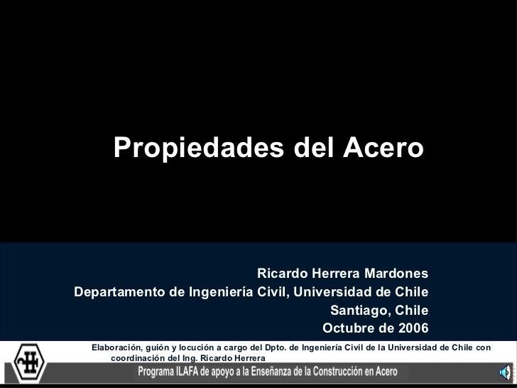 Propiedades del Acero                           Ricardo Herrera MardonesDepartamento de Ingeniería Civil, Universidad de C...