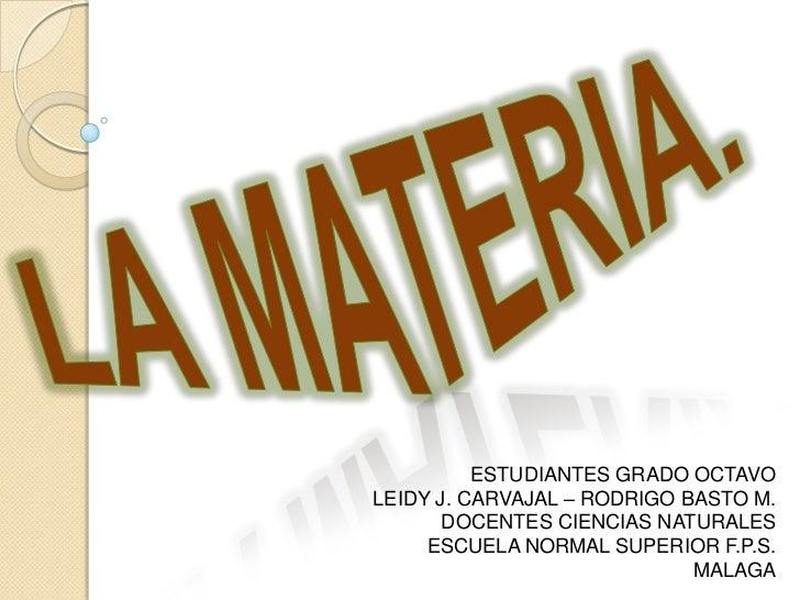 ESTUDIANTES GRADO OCTAVOLEIDY J. CARVAJAL – RODRIGO BASTO M.       DOCENTES CIENCIAS NATURALES     ESCUELA NORMAL SUPERIOR...