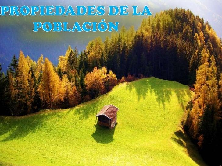 PROPIEDADES DE LA POBLACIÓN<br />