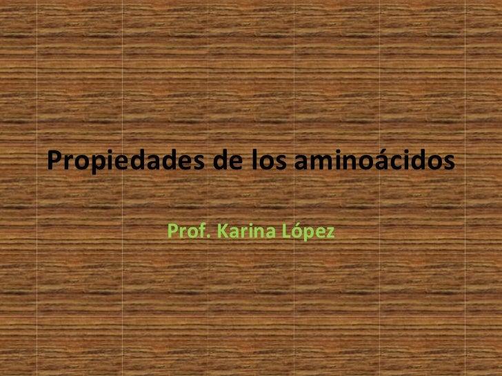 Propiedades de los aminoácidos        Prof. Karina López