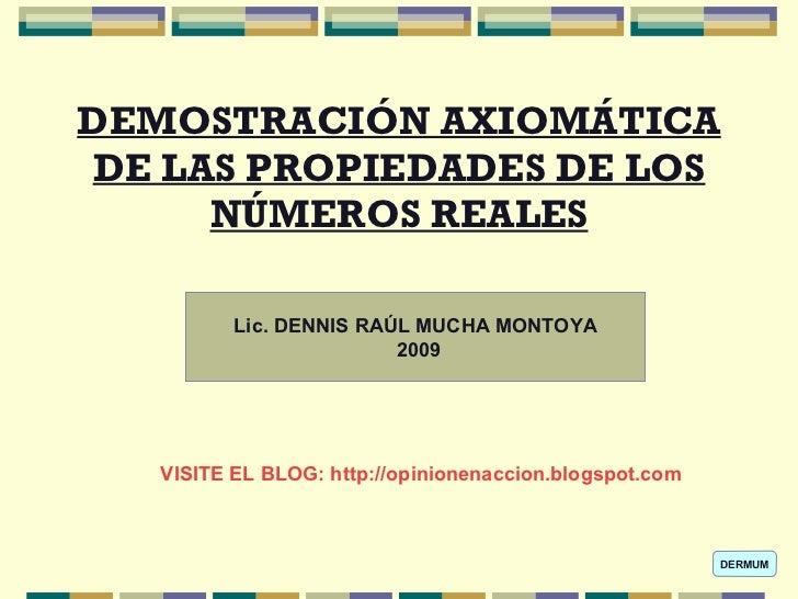 DEMOSTRACIÓN AXIOMÁTICA DE LAS PROPIEDADES DE LOS NÚMEROS REALES VISITE EL BLOG: http://opinionenaccion.blogspot.com Lic. ...