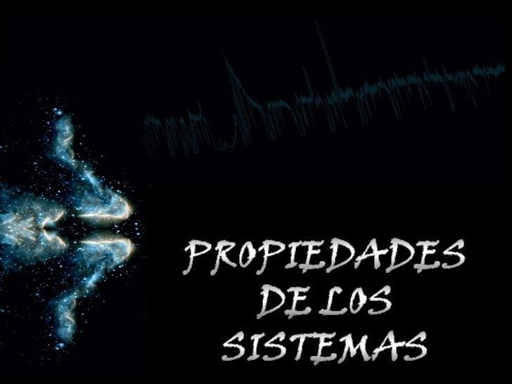 PROPIEDADES DE LOS SISTEMAS<br />