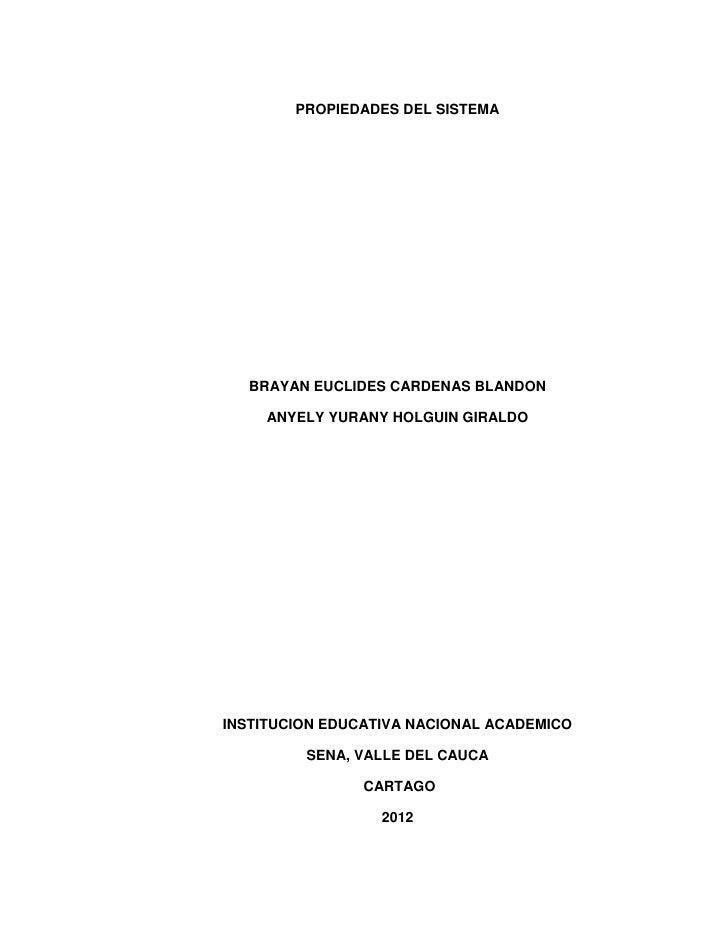 PROPIEDADES DEL SISTEMA  BRAYAN EUCLIDES CARDENAS BLANDON     ANYELY YURANY HOLGUIN GIRALDOINSTITUCION EDUCATIVA NACIONAL ...