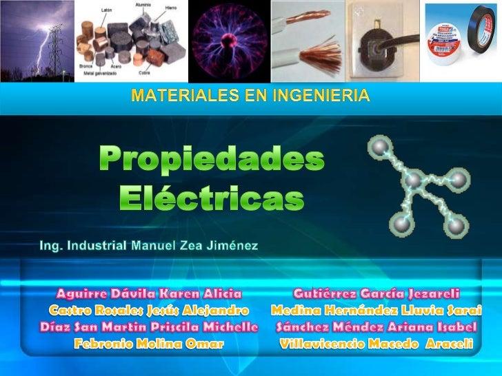 MATERIALES EN INGENIERIA<br />Propiedades Eléctricas<br />Ing. Industrial Manuel Zea Jiménez<br />Aguirre Dávila Karen Ali...