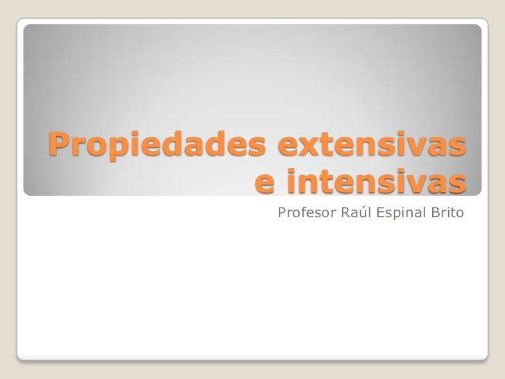 Propiedades extensivas e intensivas<br />Profesor Raúl Espinal Brito<br />